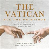 The Vatican: All the Paintings: The Complete Collection of Old Masters, Plus More Than 300 Sculptures, Maps, Tapestries, and Other Artifacts by Grebe, Anja; King, Ross, 9781579129439