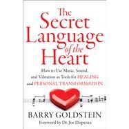 The Secret Language of the Heart by Goldstein, Barry; Dispenza, Joe, 9781938289439