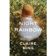 The Night Rainbow A Novel by King, Claire, 9781608199440