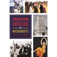 Indian Americans of Massachusetts by Pandya, Meenal A., 9781625859440