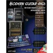 Modern Guitar Rigs : The Tone Fanatic's Guide to Integrating Amps and Effects by Kahn, Scott, 9781423499442