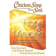 Chicken Soup for the Soul: Hope & Miracles 101 Inspirational Stories of Faith, Answered Prayers, and Divine Intervention by Newmark, Amy; Stoynoff, Natasha; Edward, John, 9781611599442