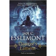 Dancer's Lament A Novel of the Malazan Empire by Esslemont, Ian C., 9780765379443