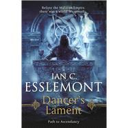 Dancer's Lament A Novel of the Malazan Empire by Esslemont, Ian C., 9780765379443