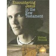 Encountering Jesus in the New Testament by Pennock, Michael, 9780877939443