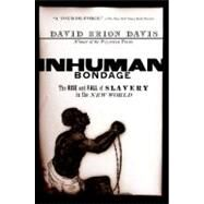 Inhuman Bondage The Rise and Fall of Slavery in the New World by Davis, David Brion, 9780195339444