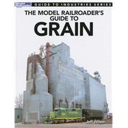 The Model Railroader's Guide to Grain by Wilson, Jeff, 9780890249444