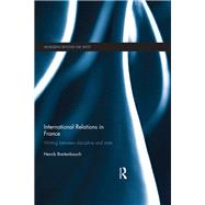 International Relations in France: Writing between Discipline and State by Breitenbauch; Henrik, 9781138289444