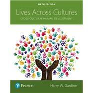 Lives Across Cultures Cross-Cultural Human Development by Gardiner, Harry W., 9780134629445