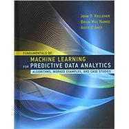 Fundamentals of Machine Learning for Predictive Data Analytics by Kelleher, John D.; MAC Namee, Brian; D'arcy, Aoife, 9780262029445