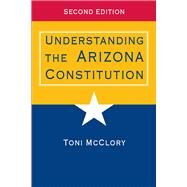 Understanding the Arizona Constitution by McClory, Toni, 9780816529445