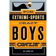 For Extreme-Sports Crazy Boys Only by Coy, John, 9781250049445