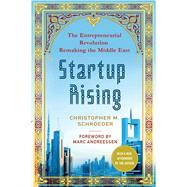 Startup Rising The Entrepreneurial Revolution Remaking the Middle East by Schroeder, Christopher M.; Andreessen, Marc; Andreessen, Marc, 9781137279446