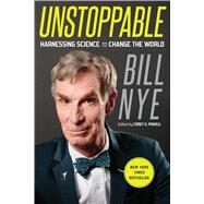 Unstoppable Harnessing Science to Change the World by Nye, Bill, 9781250109446