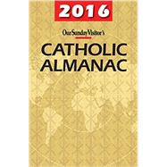 Our Sunday Visitor Catholic Almanac 2016 by Erlandson, Greg; Bunson, Matthew E.; Hubley, Murray W.; Dee, Cathy; Korson, Gerald (CON), 9781612789446