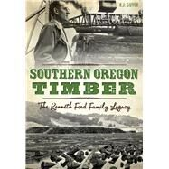 Southern Oregon Timber: The Kenneth Ford Family Legacy by Guyer, Rennie, 9781626199446