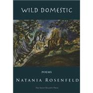 Wild Domestic: Poems by Rosenfeld, Natania, 9781937679446