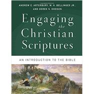 Engaging the Christian Scriptures by Arterbury, Andrew E.; Bellinger, W. H., Jr.; Dodson, Derek S., 9780801039447