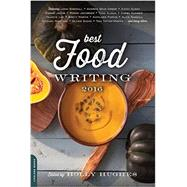 Best Food Writing 2016 by Hughes, Holly, 9780738219448