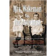 Mrs. Wakeman Vs. the Antichrist: And Other Strange-But-True Tales from American History by Schneck, Robert Damon, 9781585429448