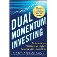 Dual Momentum Investing: An Innovative Strategy for Higher Returns with Lower Risk by Antonacci, Gary, 9780071849449