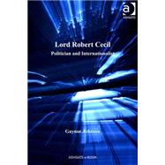 Lord Robert Cecil: Politician and Internationalist by Johnson,Gaynor, 9780754669449