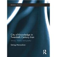 City of Knowledge in Twentieth Century Iran: Shiraz, History and Poetry by Manoukian; Setrag, 9781138789449