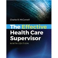 The Effective Health Care Supervisor by McConnell, Charles R., 9781284149449