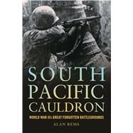 South Pacific Cauldron: World War Ii's Great Forgotten Battlegrounds by Rems, Alan, 9781612519449