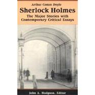 Sherlock Holmes : The Major Stories with Contemporary Critical Essays by Doyle, Arthur Conan; Hodgson, John A., 9780312089450