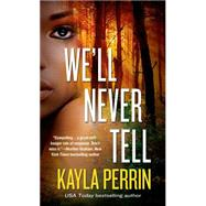 We'll Never Tell by Perrin, Kayla, 9781250069450