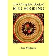 The Complete Book of Rug Hooking by Joan Moshimer, 9780486259451