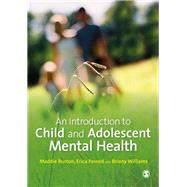 An Introduction to Child and Adolescent Mental Health by Burton, Maddie; Pavord, Erica; Williams, Briony, 9781446249451