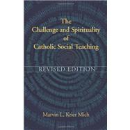 Challenge and Spirituality of Catholic Social Teaching : Revised Edition by Mich, Marvin L. Krier, 9781570759451