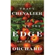 At the Edge of the Orchard by Chevalier, Tracy, 9781594139451