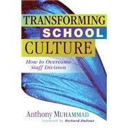 Transforming School Culture : How to Overcome Staff Division by Muhammad, Anthony, 9781934009451