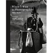 When I Was a Photographer by Nadar, F�lix; Cadava, Eduardo; Theodoratou, Liana, 9780262029452