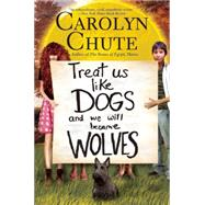 Treat Us Like Dogs and We Will Become Wolves by Chute, Carolyn, 9780802119452