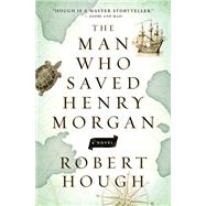 The Man Who Saved Henry Morgan A Novel by Hough, Robert, 9781770899452