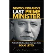 Newfoundland's Last Prime Minister: Frederick Alderdice and the Death of a Nation by Letto, Doug, 9781927099452