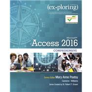 Exploring Microsoft Office Access 2016 Comprehensive by Poatsy, Mary Anne; Cameron, Eric; Williams, Jerri; Grauer, Robert, 9780134479453