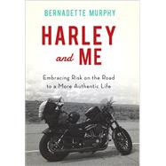 Harley and Me A Novel by Murphy, Bernadette, 9781619029453