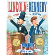 Lincoln and Kennedy A Pair to Compare by Barretta, Gene; Barretta, Gene, 9780805099454