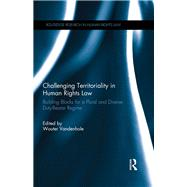 Challenging Territoriality in Human Rights Law: Building Blocks for a Plural and Diverse Duty-Bearer Regime by Vandenhole; Wouter, 9781138799455