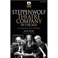 Steppenwolf Theatre Company of Chicago In Their Own Words by Mayer, John, 9781474239455