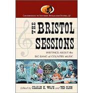 The Bristol Sessions: Writings About the Big Bang of Country Music by Wolfe, Charles K., 9780786419456