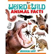 Weird & Wild Animal Facts by Loy, Jessica; Loy, Jessica, 9780805079456