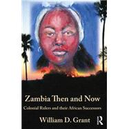 Zambia Then And Now: Colonial Rulers and their African Successors by Grant; William, 9781138789456
