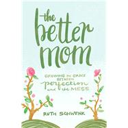 The Better Mom by Schwenk, Ruth, 9780310349457