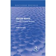 Harold Bloom (Routledge Revivals): Towards Historical Rhetorics by De Bolla; Peter, 9781138779457
